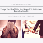 6 Important Things You Should Not Be Ashamed To Talk About In Your Relationship